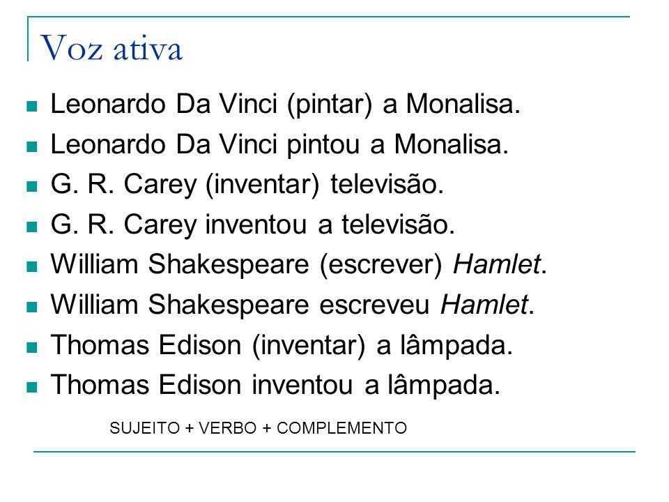 Voz ativa Leonardo Da Vinci (pintar) a Monalisa. Leonardo Da Vinci pintou a Monalisa. G. R. Carey (inventar) televisão. G. R. Carey inventou a televis