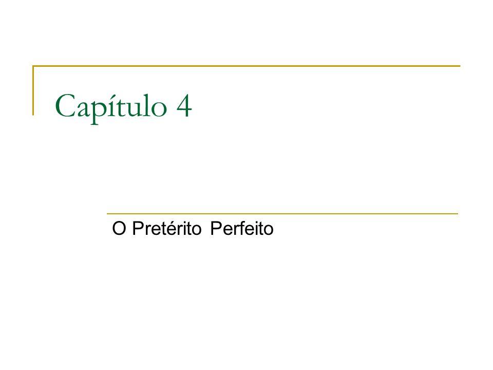 Capítulo 4 O Pretérito Perfeito
