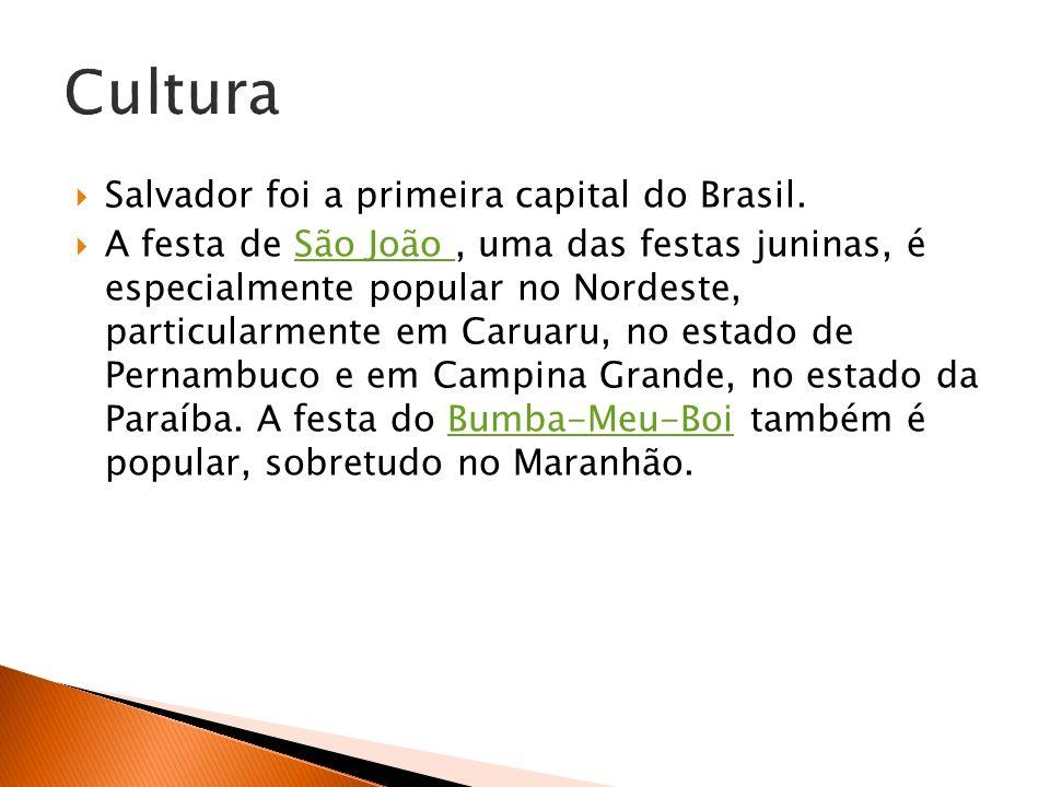 Salvador foi a primeira capital do Brasil. A festa de São João, uma das festas juninas, é especialmente popular no Nordeste, particularmente em Caruar