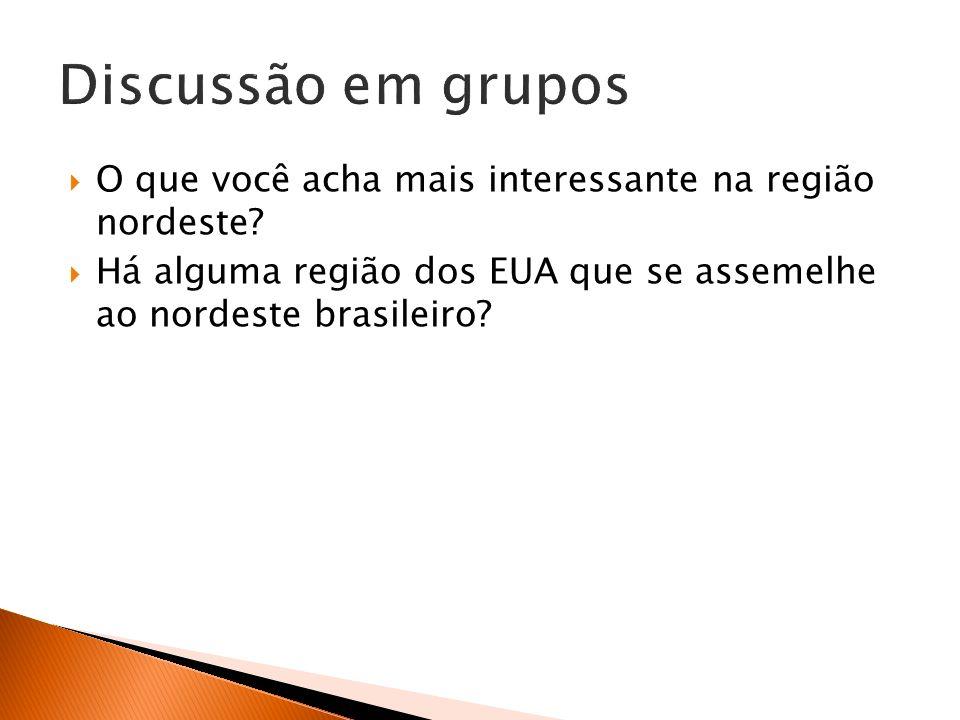 O que você acha mais interessante na região nordeste? Há alguma região dos EUA que se assemelhe ao nordeste brasileiro?