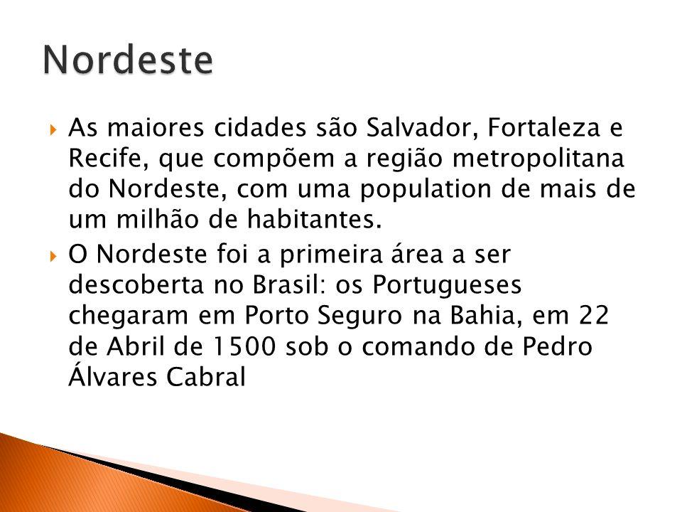 As maiores cidades são Salvador, Fortaleza e Recife, que compõem a região metropolitana do Nordeste, com uma population de mais de um milhão de habita