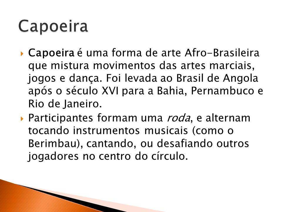 Capoeira é uma forma de arte Afro-Brasileira que mistura movimentos das artes marciais, jogos e dança. Foi levada ao Brasil de Angola após o século XV