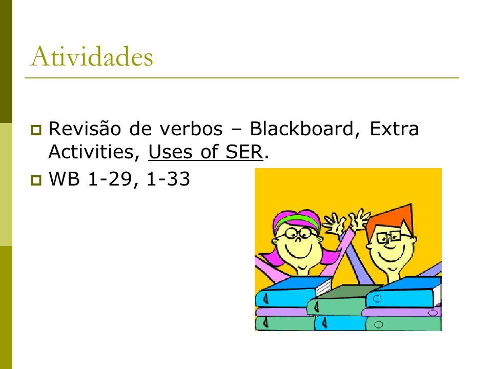 Atividades Revisão de verbos – Blackboard, Extra Activities, Uses of SER. WB 1-29, 1-33