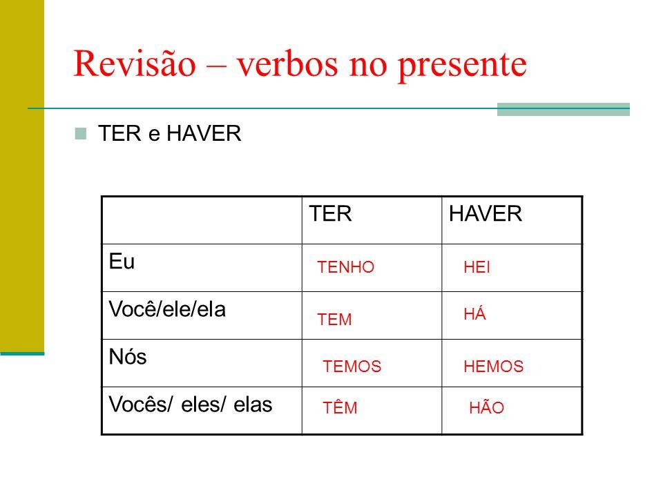 Revisão – verbos no presente TER e HAVER TERHAVER Eu Você/ele/ela Nós Vocês/ eles/ elas TENHO TEM TEMOS TÊM HEI HÁ HEMOS HÃO