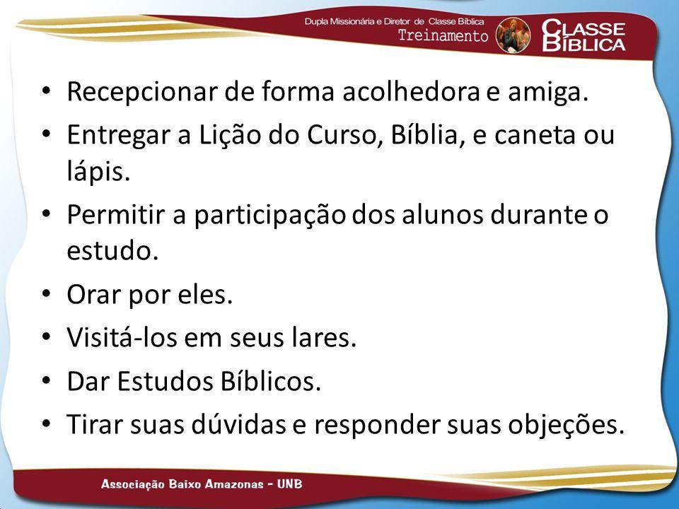 Recepcionar de forma acolhedora e amiga. Entregar a Lição do Curso, Bíblia, e caneta ou lápis. Permitir a participação dos alunos durante o estudo. Or