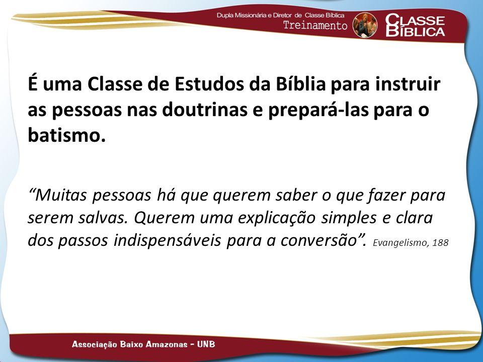 É uma Classe de Estudos da Bíblia para instruir as pessoas nas doutrinas e prepará-las para o batismo. Muitas pessoas há que querem saber o que fazer