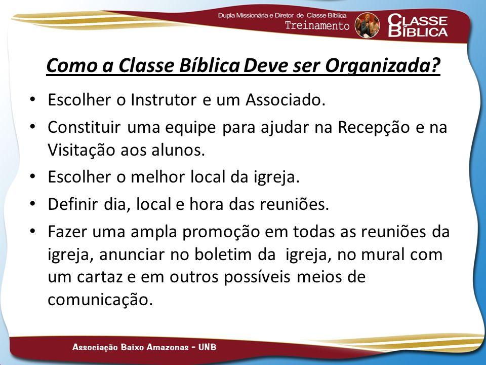 Como a Classe Bíblica Deve ser Organizada? Escolher o Instrutor e um Associado. Constituir uma equipe para ajudar na Recepção e na Visitação aos aluno
