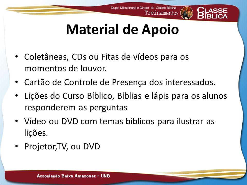 Material de Apoio Coletâneas, CDs ou Fitas de vídeos para os momentos de louvor. Cartão de Controle de Presença dos interessados. Lições do Curso Bíbl