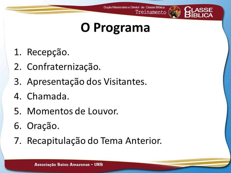 O Programa 1.Recepção. 2.Confraternização. 3.Apresentação dos Visitantes. 4.Chamada. 5.Momentos de Louvor. 6.Oração. 7.Recapitulação do Tema Anterior.