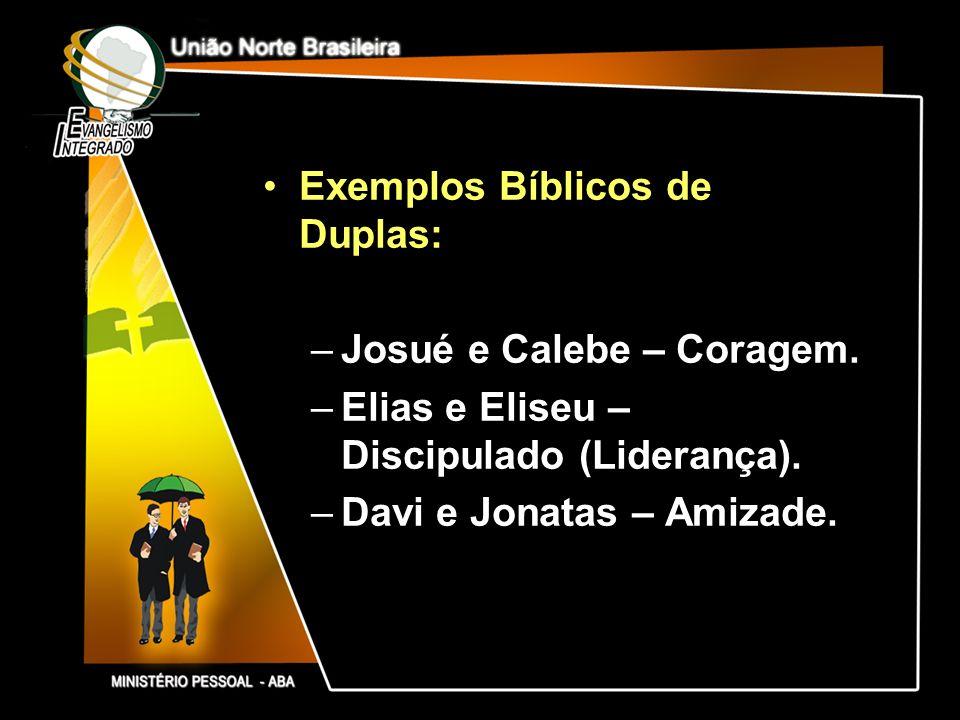 Exemplos Bíblicos de Duplas: –Josué e Calebe – Coragem. –Elias e Eliseu – Discipulado (Liderança). –Davi e Jonatas – Amizade.