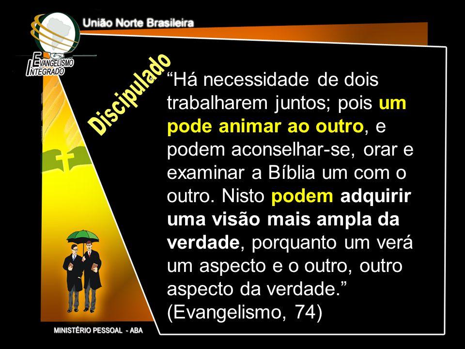 Há necessidade de dois trabalharem juntos; pois um pode animar ao outro, e podem aconselhar-se, orar e examinar a Bíblia um com o outro. Nisto podem a