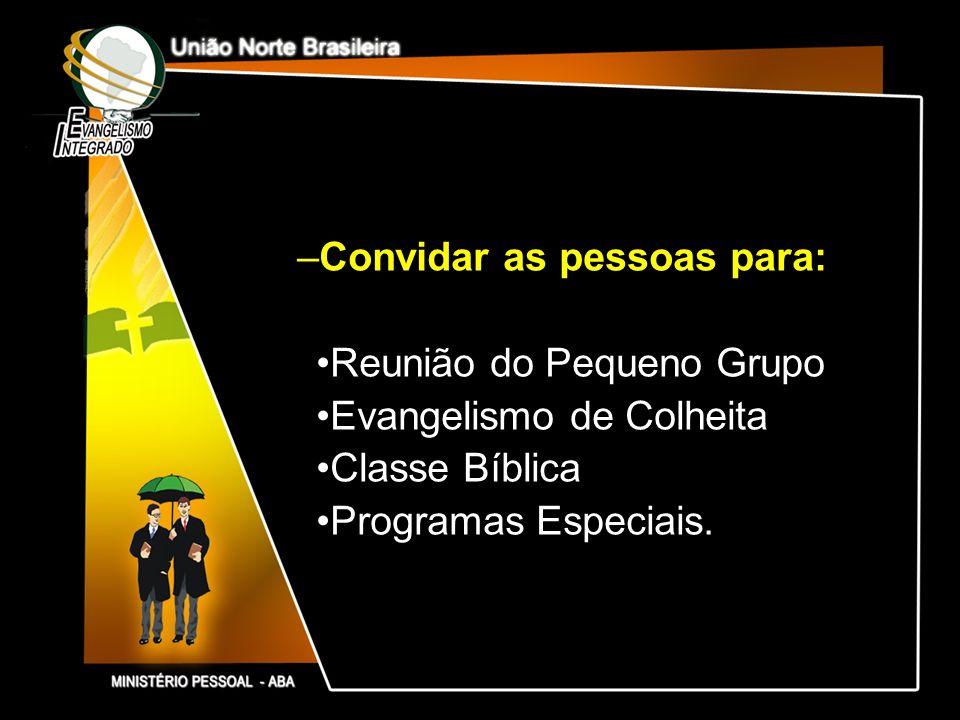 –Convidar as pessoas para: Reunião do Pequeno Grupo Evangelismo de Colheita Classe Bíblica Programas Especiais.