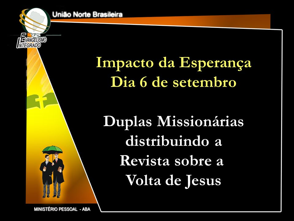 Impacto da Esperança Dia 6 de setembro Duplas Missionárias distribuindo a Revista sobre a Volta de Jesus