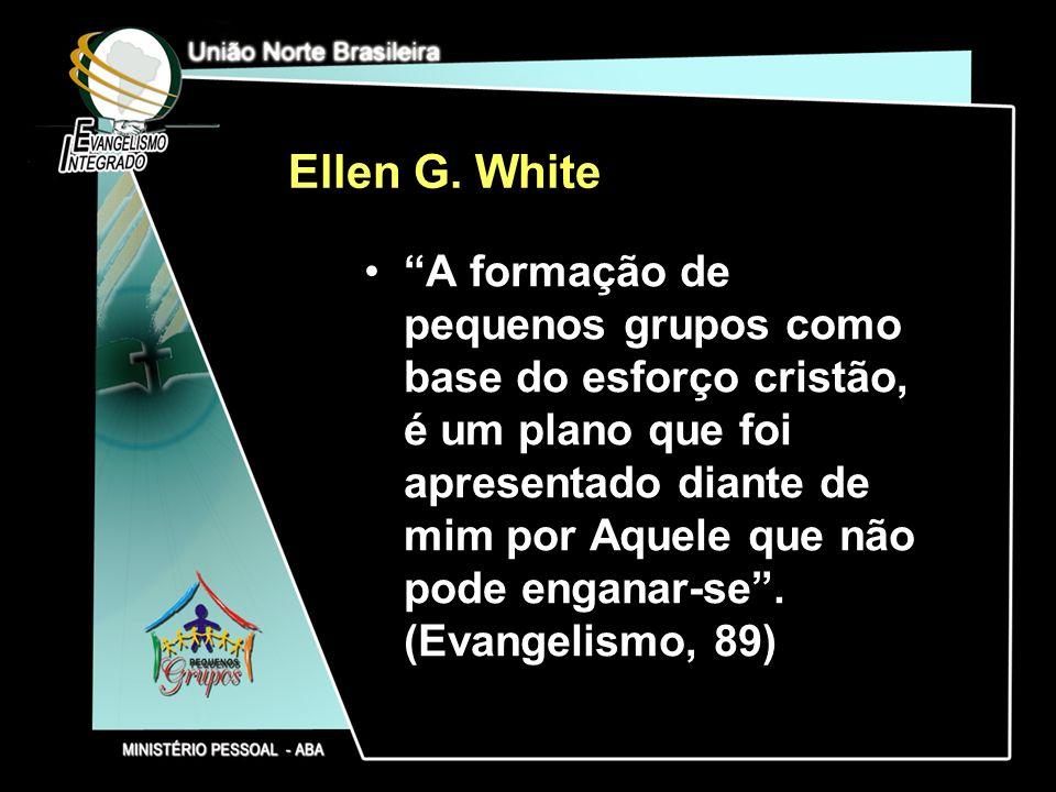 Ellen G. White A formação de pequenos grupos como base do esforço cristão, é um plano que foi apresentado diante de mim por Aquele que não pode engana