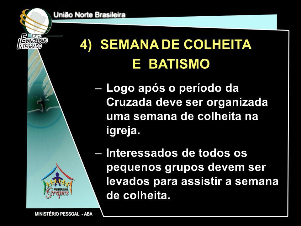4)SEMANA DE COLHEITA E BATISMO –Logo após o período da Cruzada deve ser organizada uma semana de colheita na igreja. –Interessados de todos os pequeno