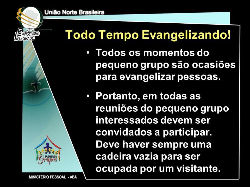 Todo Tempo Evangelizando! Todos os momentos do pequeno grupo são ocasiões para evangelizar pessoas. Portanto, em todas as reuniões do pequeno grupo in