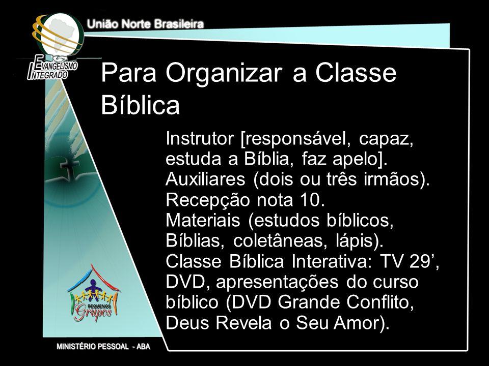 Para Organizar a Classe Bíblica Instrutor [responsável, capaz, estuda a Bíblia, faz apelo]. Auxiliares (dois ou três irmãos). Recepção nota 10. Materi