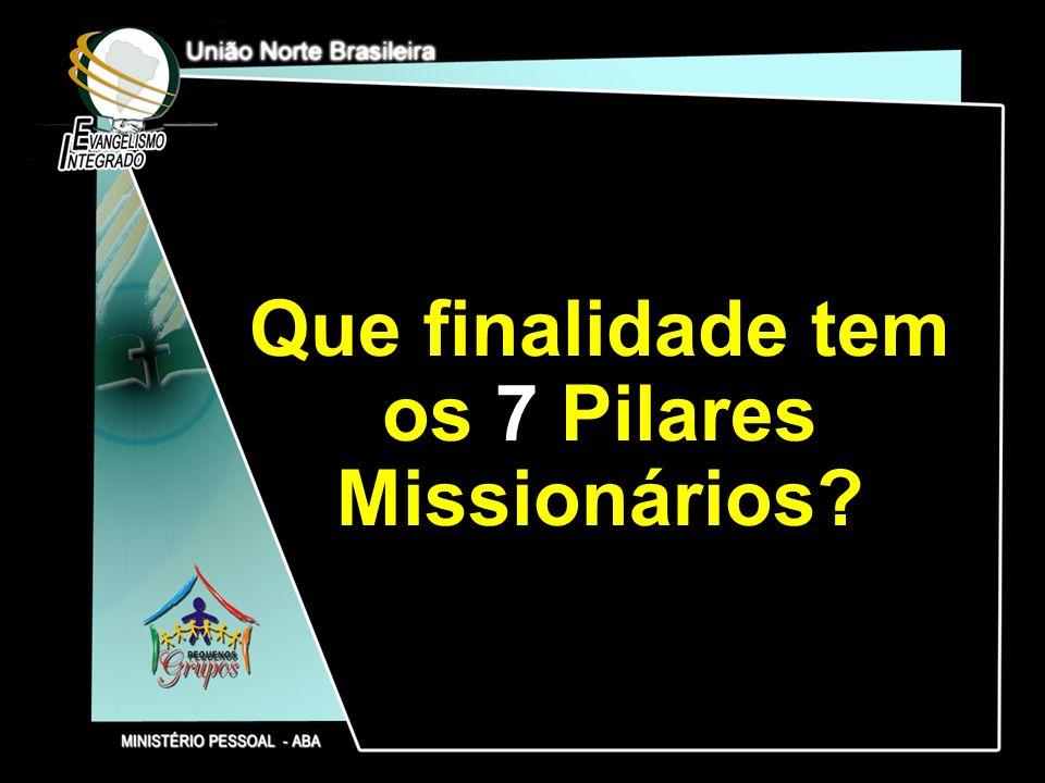 Que finalidade tem os 7 Pilares Missionários?