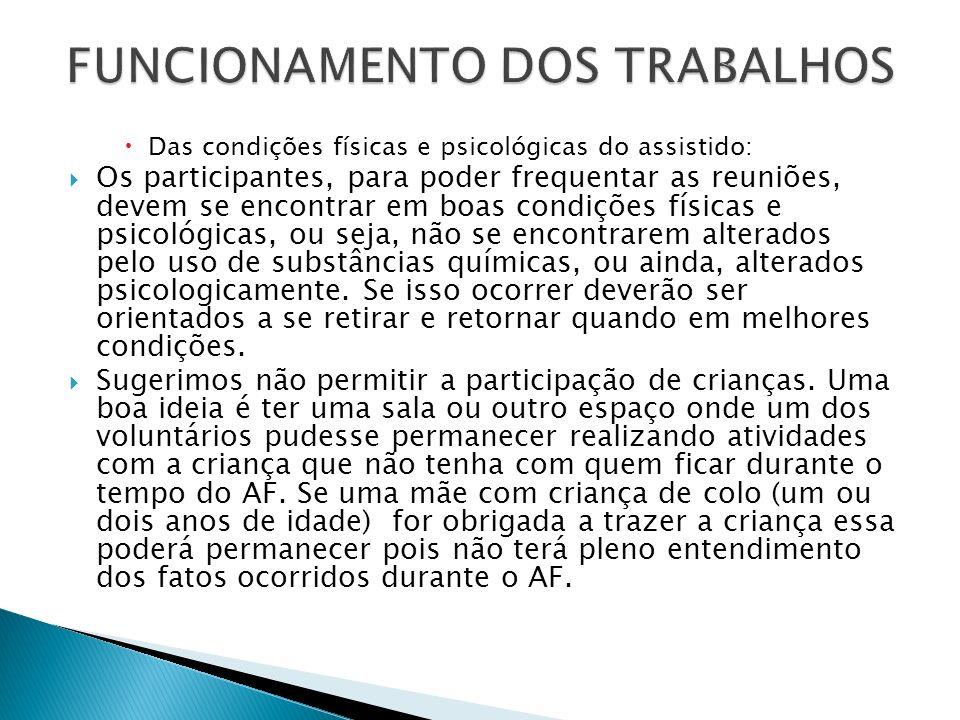 Das condições físicas e psicológicas do assistido: Os participantes, para poder frequentar as reuniões, devem se encontrar em boas condições físicas e