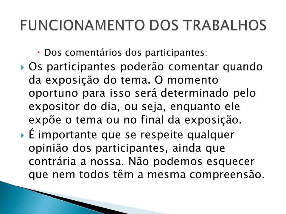 Dos comentários dos participantes: Os participantes poderão comentar quando da exposição do tema. O momento oportuno para isso será determinado pelo e