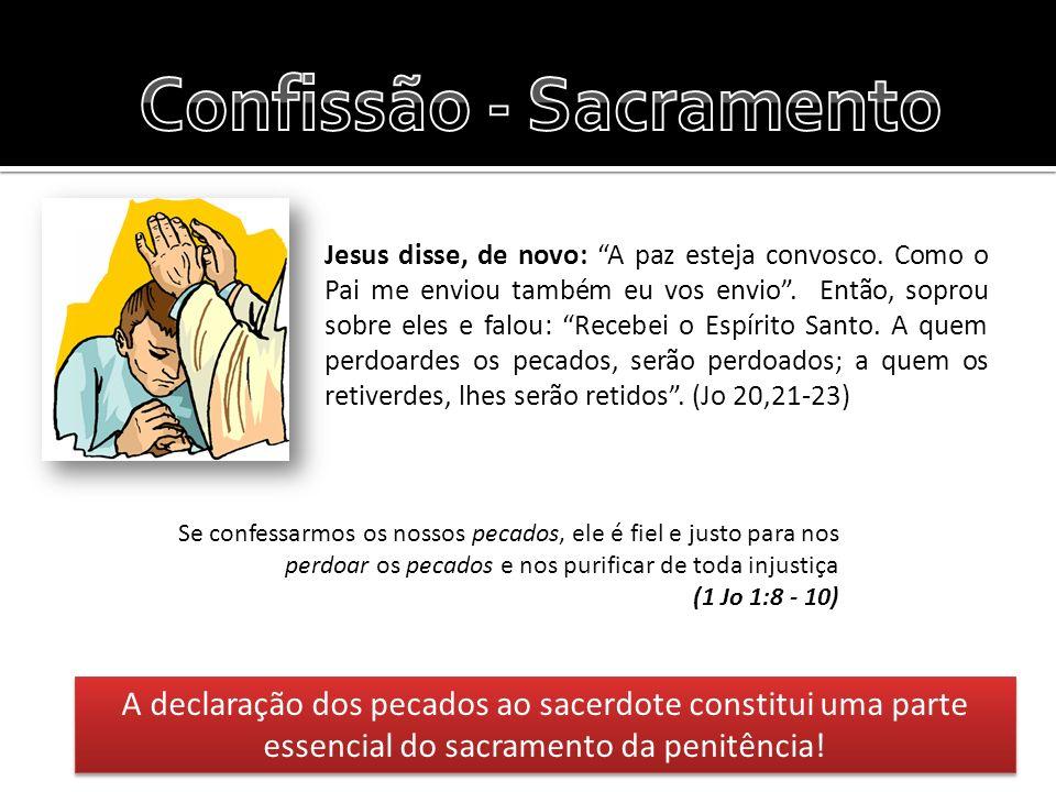 Se confessarmos os nossos pecados, ele é fiel e justo para nos perdoar os pecados e nos purificar de toda injustiça (1 Jo 1:8 - 10) Jesus disse, de no