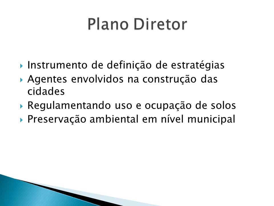 Instrumento de definição de estratégias Agentes envolvidos na construção das cidades Regulamentando uso e ocupação de solos Preservação ambiental em n