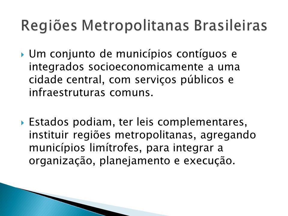 Um conjunto de municípios contíguos e integrados socioeconomicamente a uma cidade central, com serviços públicos e infraestruturas comuns. Estados pod