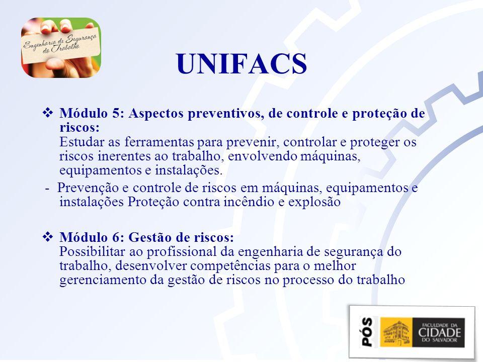 UNIFACS Módulo 5: Aspectos preventivos, de controle e proteção de riscos: Estudar as ferramentas para prevenir, controlar e proteger os riscos inerentes ao trabalho, envolvendo máquinas, equipamentos e instalações.