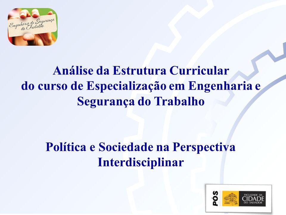 Análise da Estrutura Curricular do curso de Especialização em Engenharia e Segurança do Trabalho Política e Sociedade na Perspectiva Interdisciplinar