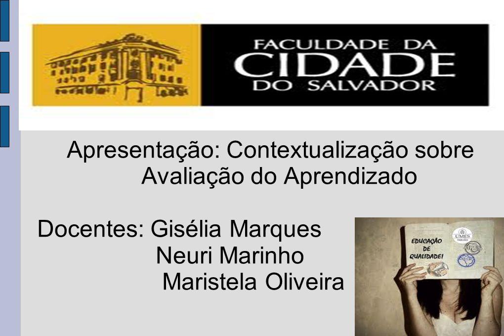 Apresentação: Contextualização sobre Avaliação do Aprendizado Docentes: Gisélia Marques Neuri Marinho Maristela Oliveira