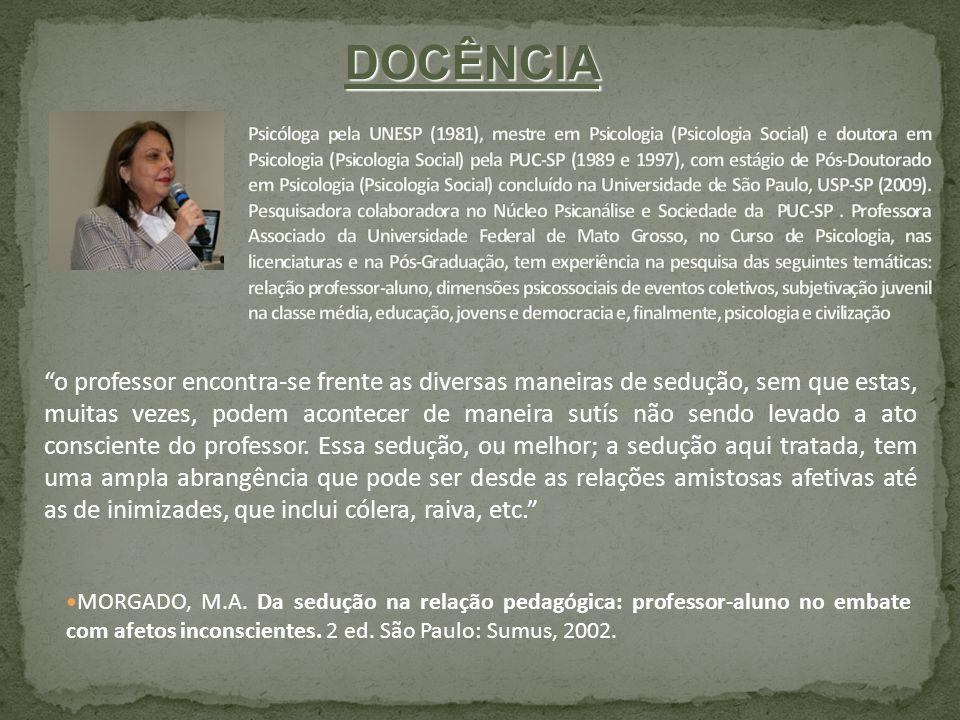 MORGADO, M.A. Da sedução na relação pedagógica: professor-aluno no embate com afetos inconscientes. 2 ed. São Paulo: Sumus, 2002. o professor encontra