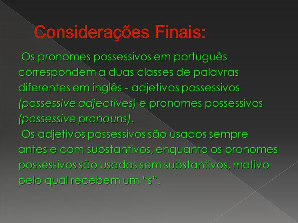 Os pronomes possessivos em português Os pronomes possessivos em português correspondem a duas classes de palavras diferentes em inglês - adjetivos pos