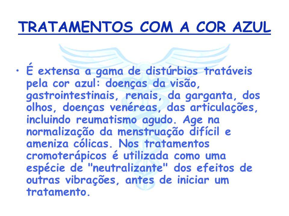TRATAMENTOS COM A COR AZUL É extensa a gama de distúrbios tratáveis pela cor azul: doenças da visão, gastrointestinais, renais, da garganta, dos olhos