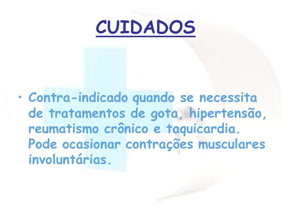 CUIDADOS Contra-indicado quando se necessita de tratamentos de gota, hipertensão, reumatismo crônico e taquicardia. Pode ocasionar contrações muscular