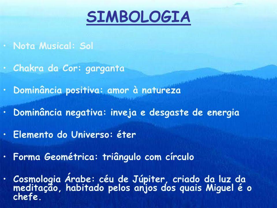 SIMBOLOGIA Nota Musical: Sol Chakra da Cor: garganta Dominância positiva: amor à natureza Dominância negativa: inveja e desgaste de energia Elemento d