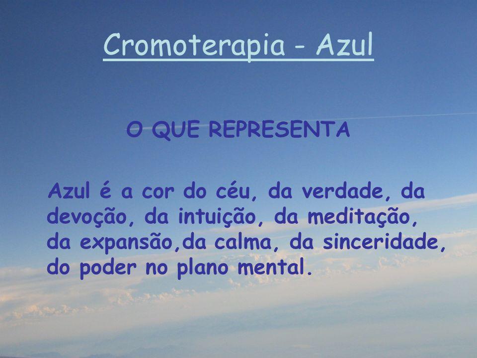 Cromoterapia - Azul O QUE REPRESENTA Azul é a cor do céu, da verdade, da devoção, da intuição, da meditação, da expansão,da calma, da sinceridade, do