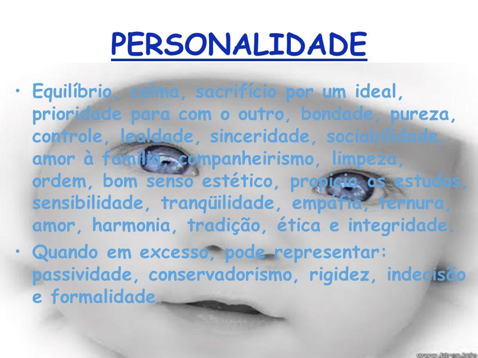 PERSONALIDADE Equilíbrio, calma, sacrifício por um ideal, prioridade para com o outro, bondade, pureza, controle, lealdade, sinceridade, sociabilidade