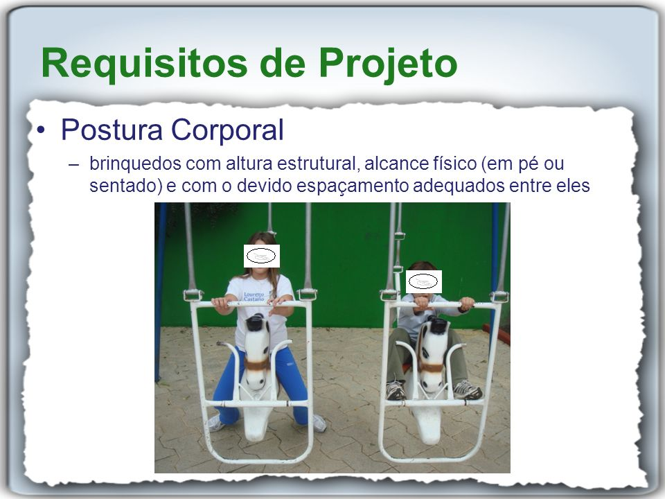 Postura Corporal –brinquedos com altura estrutural, alcance físico (em pé ou sentado) e com o devido espaçamento adequados entre eles Requisitos de Pr