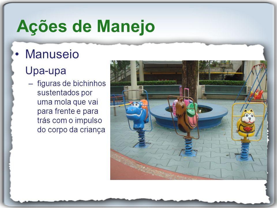Manuseio Upa-upa –figuras de bichinhos sustentados por uma mola que vai para frente e para trás com o impulso do corpo da criança Ações de Manejo