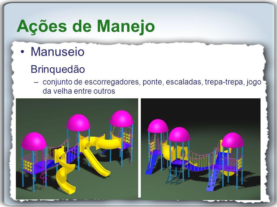 Manuseio Brinquedão –conjunto de escorregadores, ponte, escaladas, trepa-trepa, jogo da velha entre outros Ações de Manejo