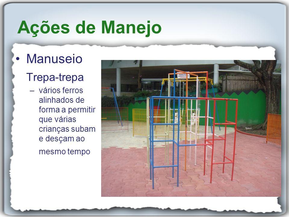 Manuseio Trepa-trepa –vários ferros alinhados de forma a permitir que várias crianças subam e desçam ao mesmo tempo Ações de Manejo