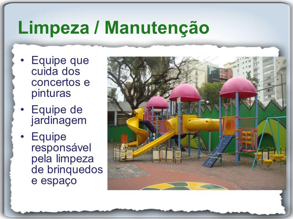 Equipe que cuida dos concertos e pinturas Equipe de jardinagem Equipe responsável pela limpeza de brinquedos e espaço Limpeza / Manutenção