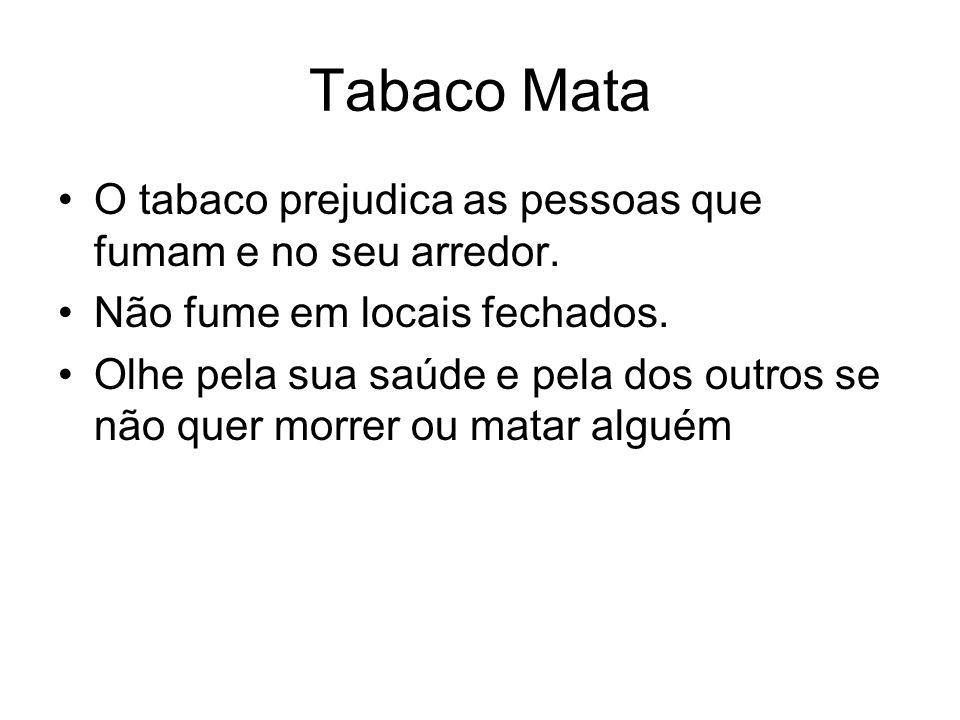 O fumo do tabaco O fumo do tabaco prejudica a sua saúde e as dos outros não fume de o exemplo.