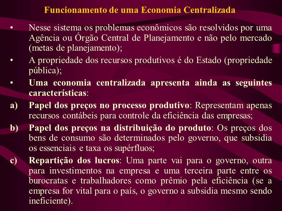 Funcionamento de uma Economia Centralizada Nesse sistema os problemas econômicos são resolvidos por uma Agência ou Órgão Central de Planejamento e não