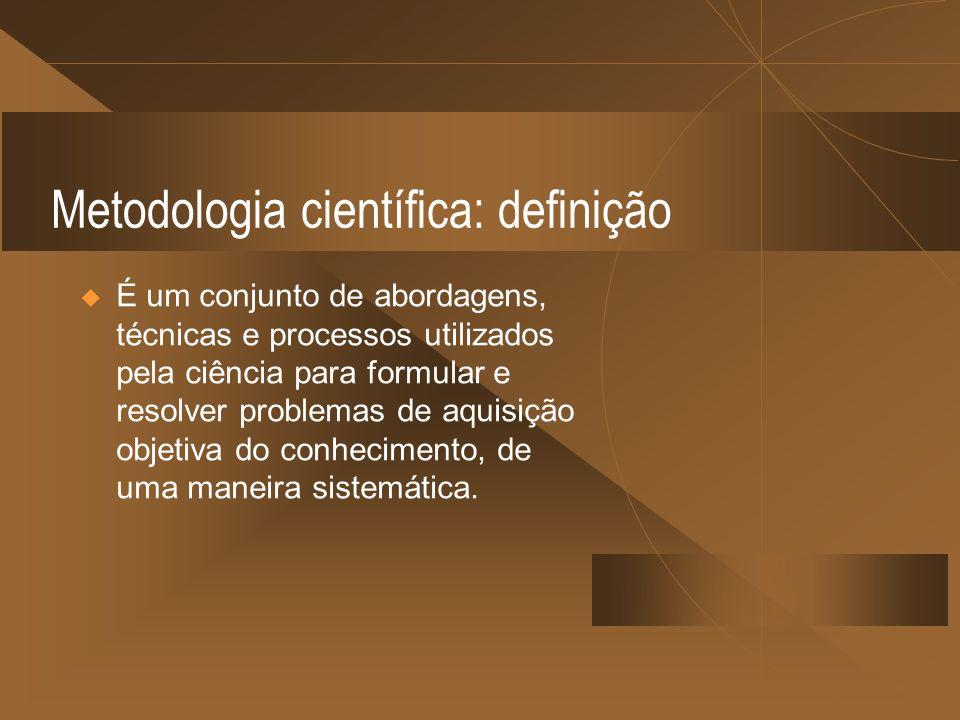 Metodologia científica: definição É um conjunto de abordagens, técnicas e processos utilizados pela ciência para formular e resolver problemas de aqui