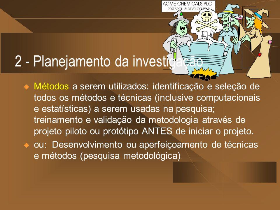 2 - Planejamento da investigação Métodos a serem utilizados: identificação e seleção de todos os métodos e técnicas (inclusive computacionais e estatí
