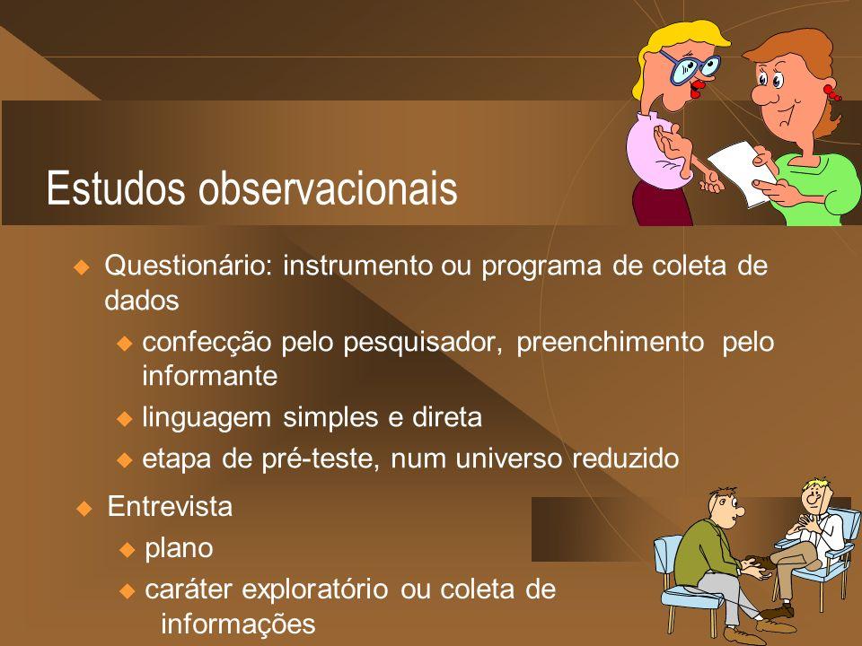 Estudos observacionais Questionário: instrumento ou programa de coleta de dados u confecção pelo pesquisador, preenchimento pelo informante u linguage