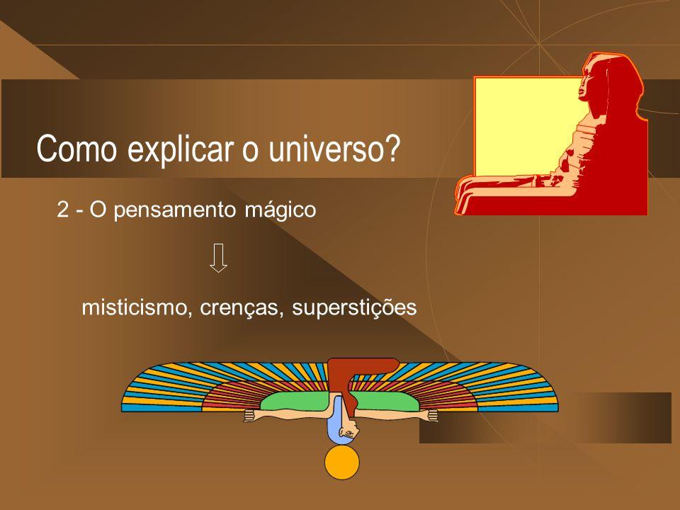 Como explicar o universo? 2 - O pensamento mágico misticismo, crenças, superstições