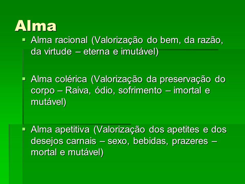 Alma Alma racional (Valorização do bem, da razão, da virtude – eterna e imutável) Alma racional (Valorização do bem, da razão, da virtude – eterna e i