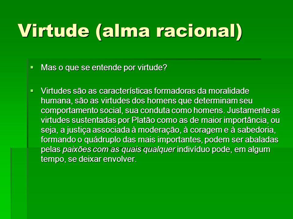 Virtude (alma racional) Mas o que se entende por virtude? Mas o que se entende por virtude? Virtudes são as características formadoras da moralidade h